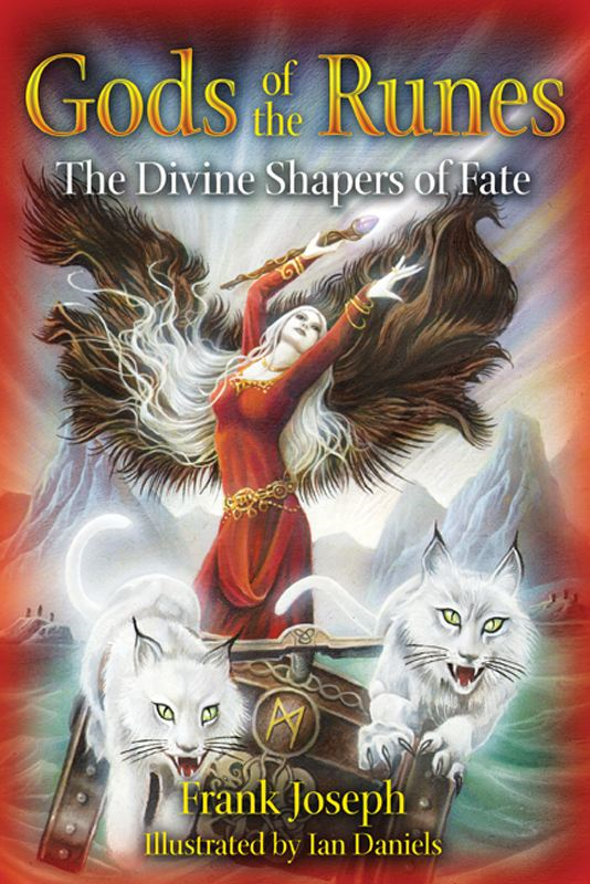 Gods of the Runes: The Divine Shapers of Fate By: Frank Joseph,Ian Daniels