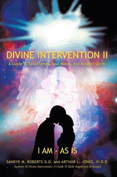 Divine Intervention II: A Guide To Twin Flames, Soul Mates, and Kindred Spirits By: Arthur Jones III