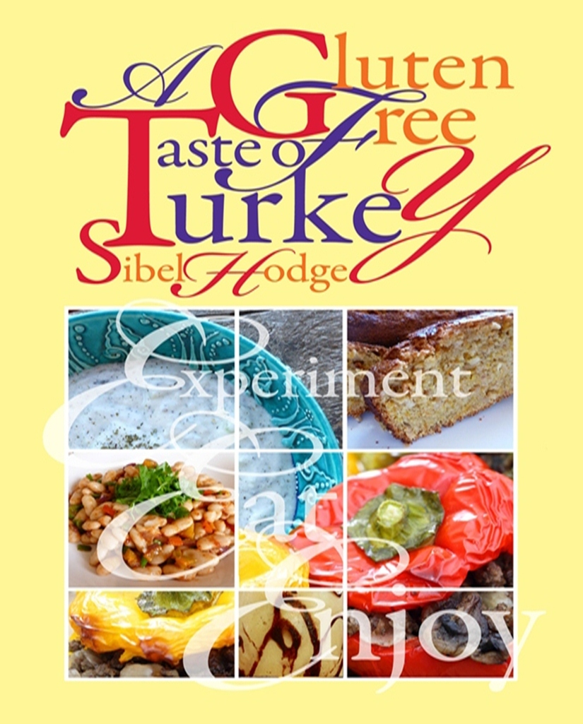 A Gluten Free Taste of Turkey By: Sibel Hodge
