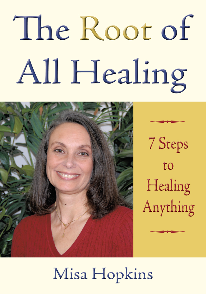 The Root of All Healing By: Misa Hopkins