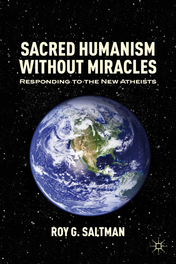 Sacred Humanism without Miracles Responding to the New Atheists