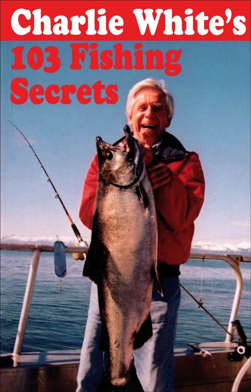 Charlie White's 103 Fishing Secrets By: Charlie White
