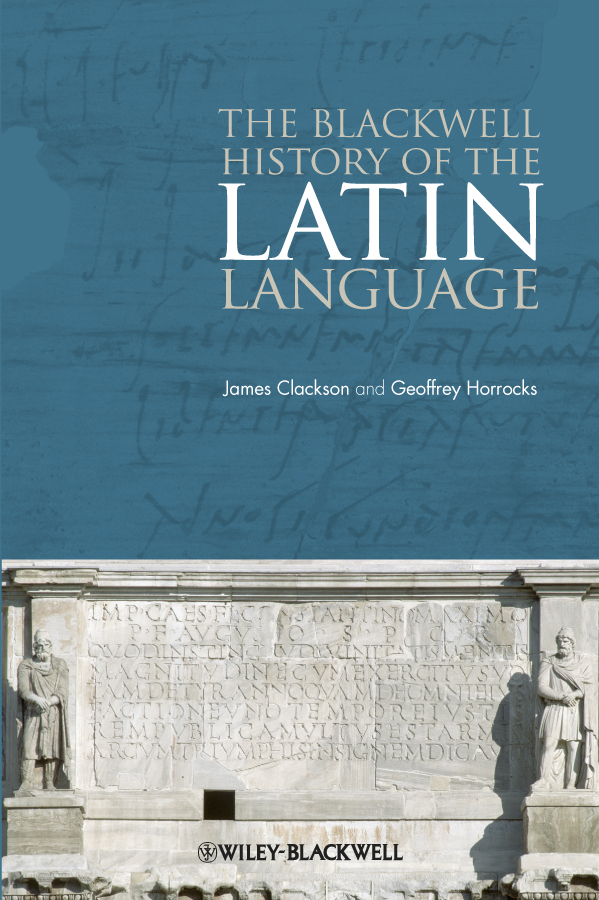 The Blackwell History of the Latin Language By: Geoffrey Horrocks,James Clackson