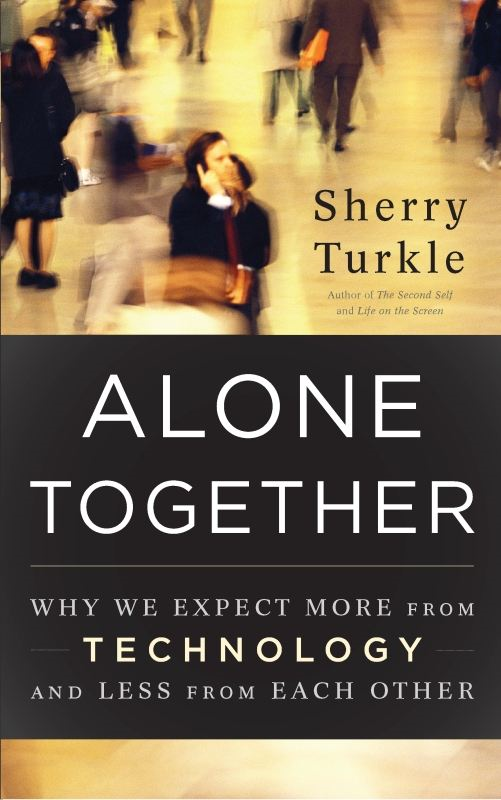 Alone Together By: Sherry Turkle