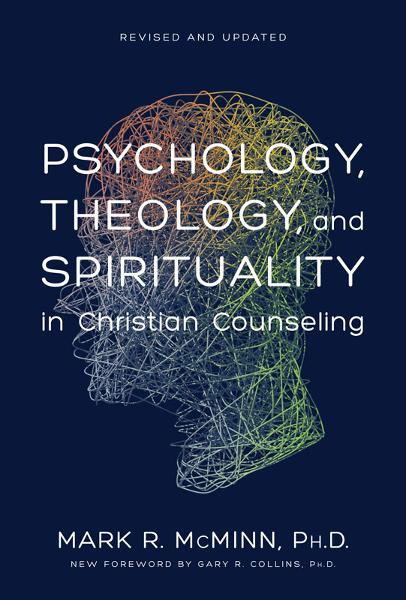 Psychology, Theology, and Spirituality in Christian Counseling By: Mark R. McMinn