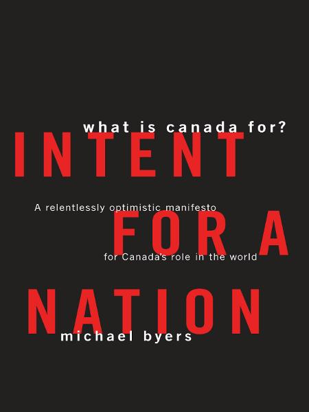 Intent for a Nation: What is Canada For?