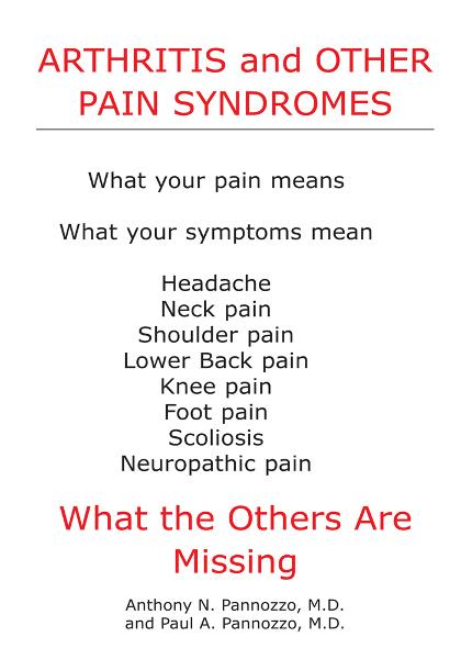 Arthritis and Other Pain Syndromes By: Anthony N. Pannozzo, M.D. and Paul A. Pannozzo, M.