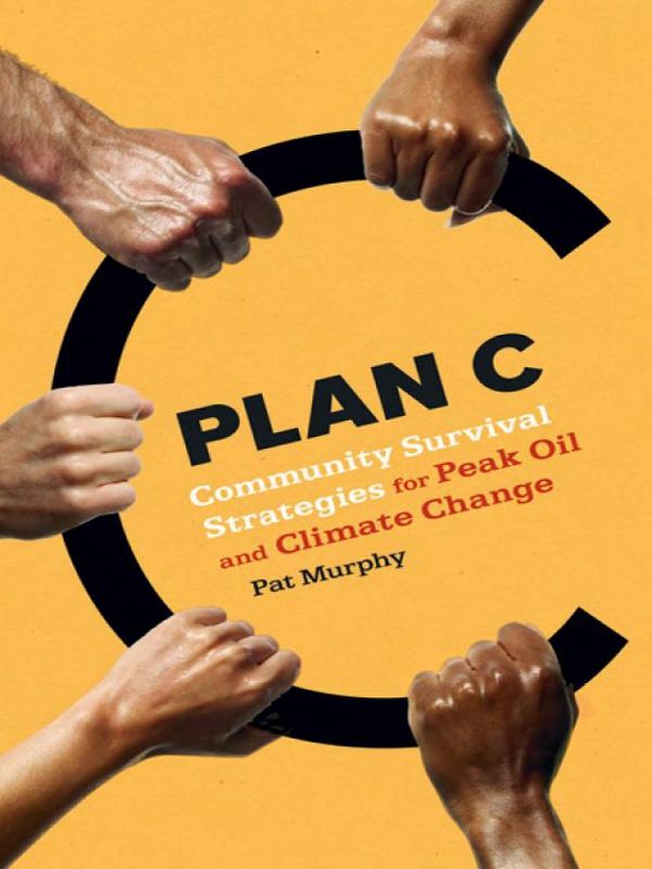 Plan C: Community Solution To Peak Oil