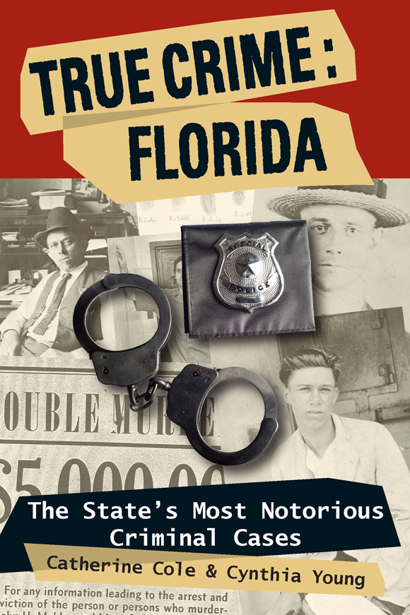 True Crime: Florida: The State's Most Notorious Criminal Cases By: Catherine Cole, Cynthia Young