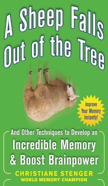 A Sheep Falls Out of the Tree: And Other Techniques to Develop an Incredible Memory and Boost Brainpower By: Christiane Stenger