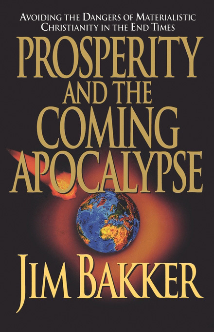 Prosperity and the Coming Apocalyspe By: Jim Bakker