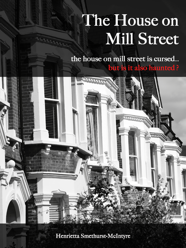 The House on Mill Street By: Henrietta Smethurst-McIntyre