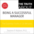 The Truth About Being a Successful Manager By: Stephen P. Robbins
