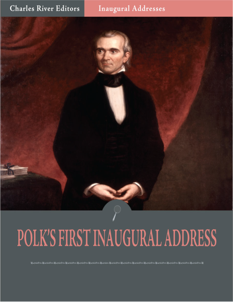 Inaugural Addresses: President James Polks First Inaugural Address (Illustrated)
