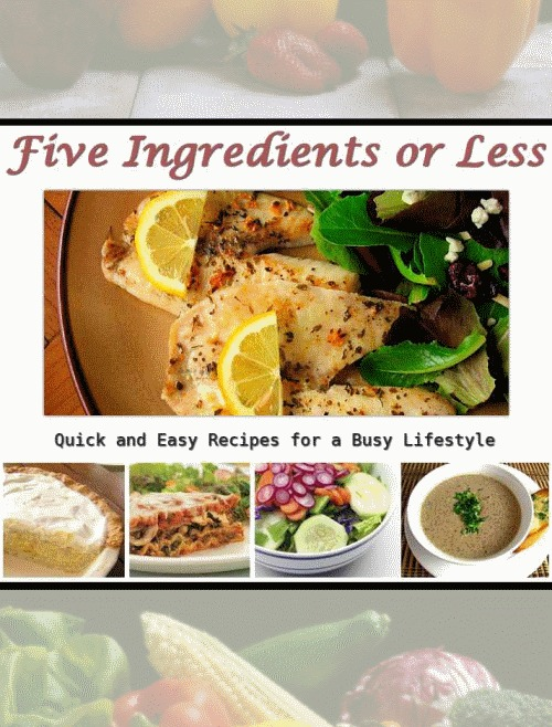 5 Ingredients or Less: Quick and Easy Recipes for a Busy Lifestyle By: ziad chatila