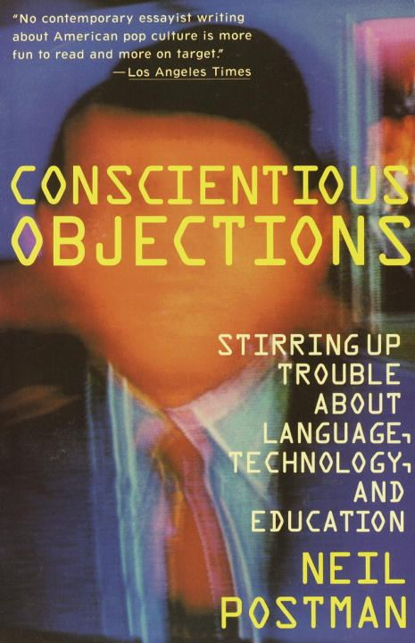 Conscientious Objections By: Neil Postman