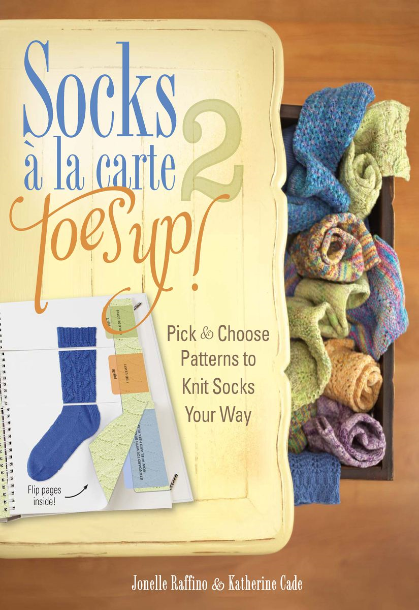 Socks a La Carte 2: Toes Up!: Pick and Choose Patterns to Knit Socks Your Way By: Jonelle Raffino