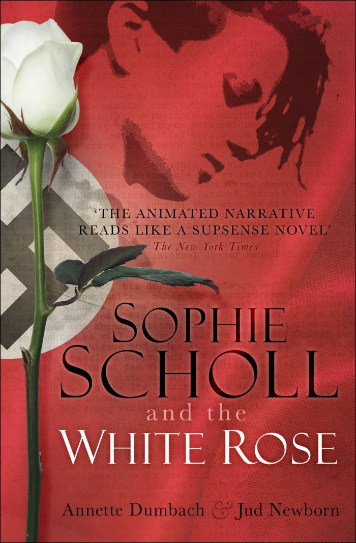 Sophie Scholl and the White Rose By: Annette Dumbach, Jud Newborn