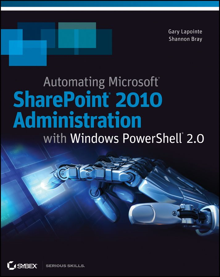 Automating SharePoint 2010 with Windows PowerShell 2.0 By: Gary Lapointe,Shannon Bray
