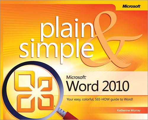Microsoft® Word 2010 Plain & Simple By: Katherine Murray