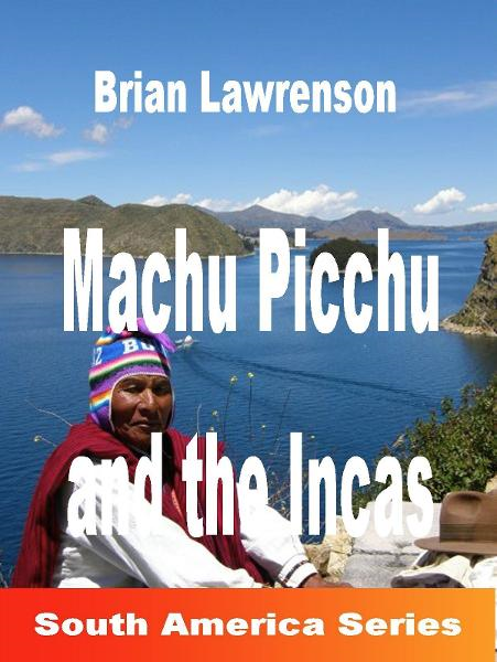 Machu Picchu and the Incas By: Brian Lawrenson