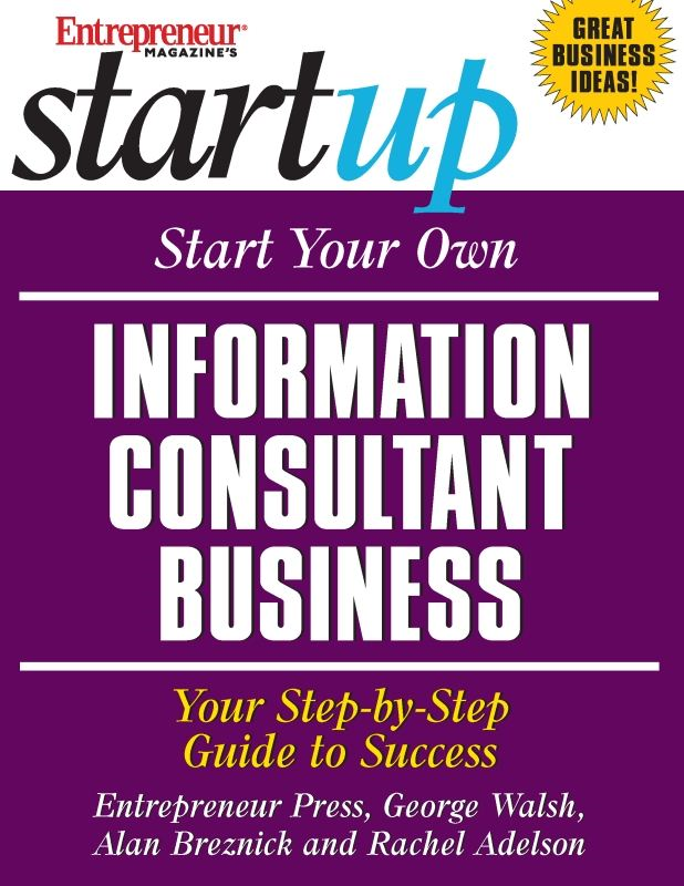 Start Your Own Information Consultant Business By: Entrepreneur Press