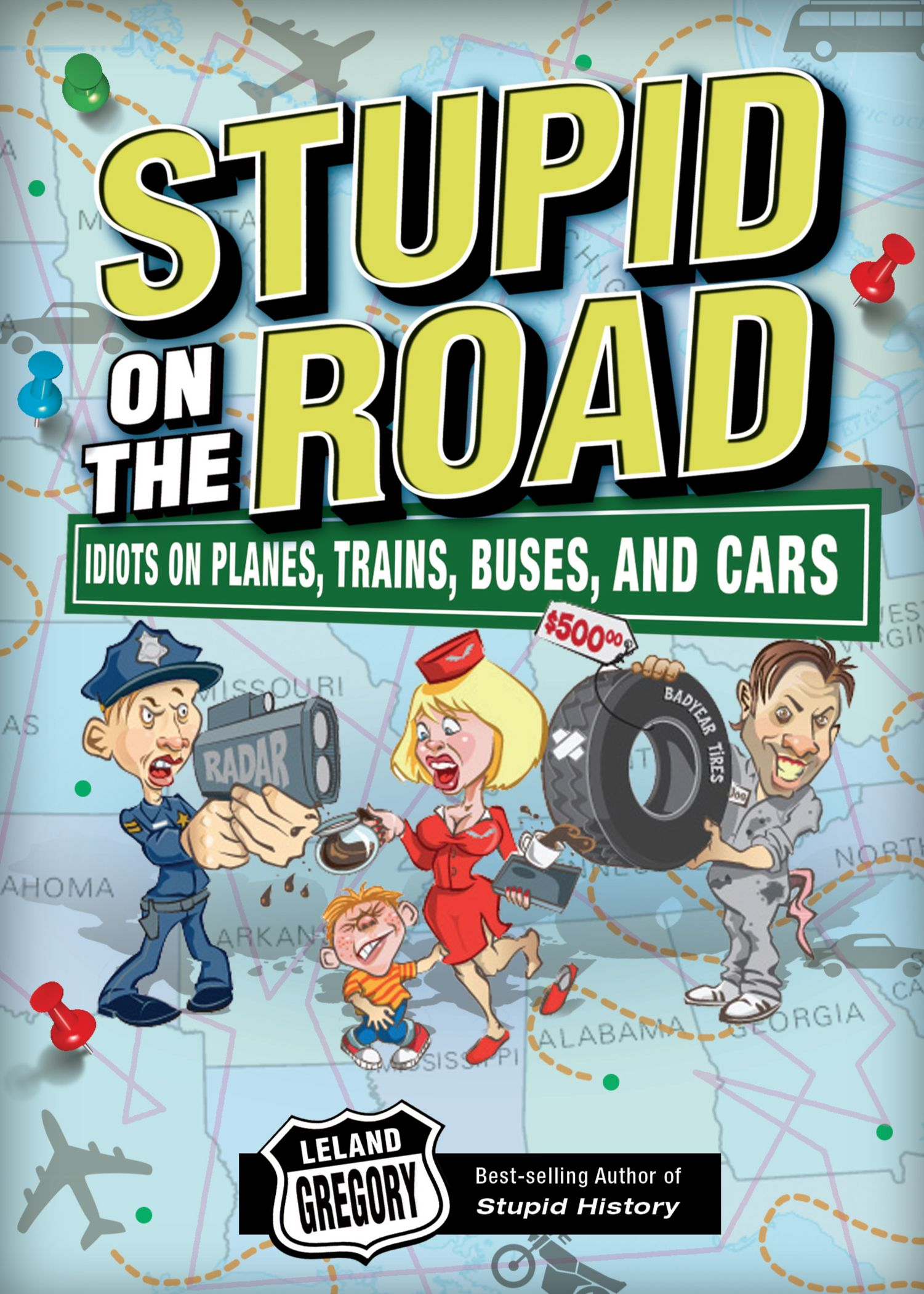 Stupid on the Road: Idiots on Planes, Trains, Buses, and Cars By: Leland Gregory