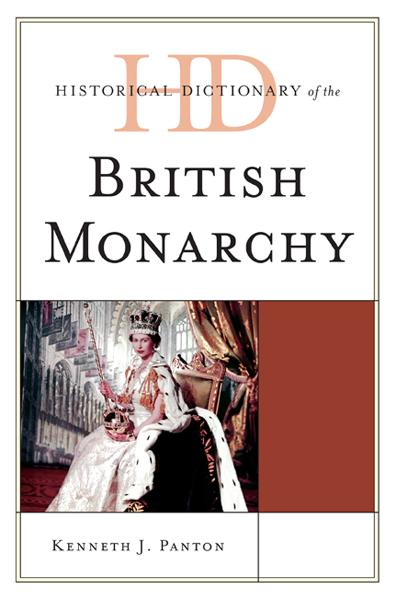 Historical Dictionary of the British Monarchy By: James Panton