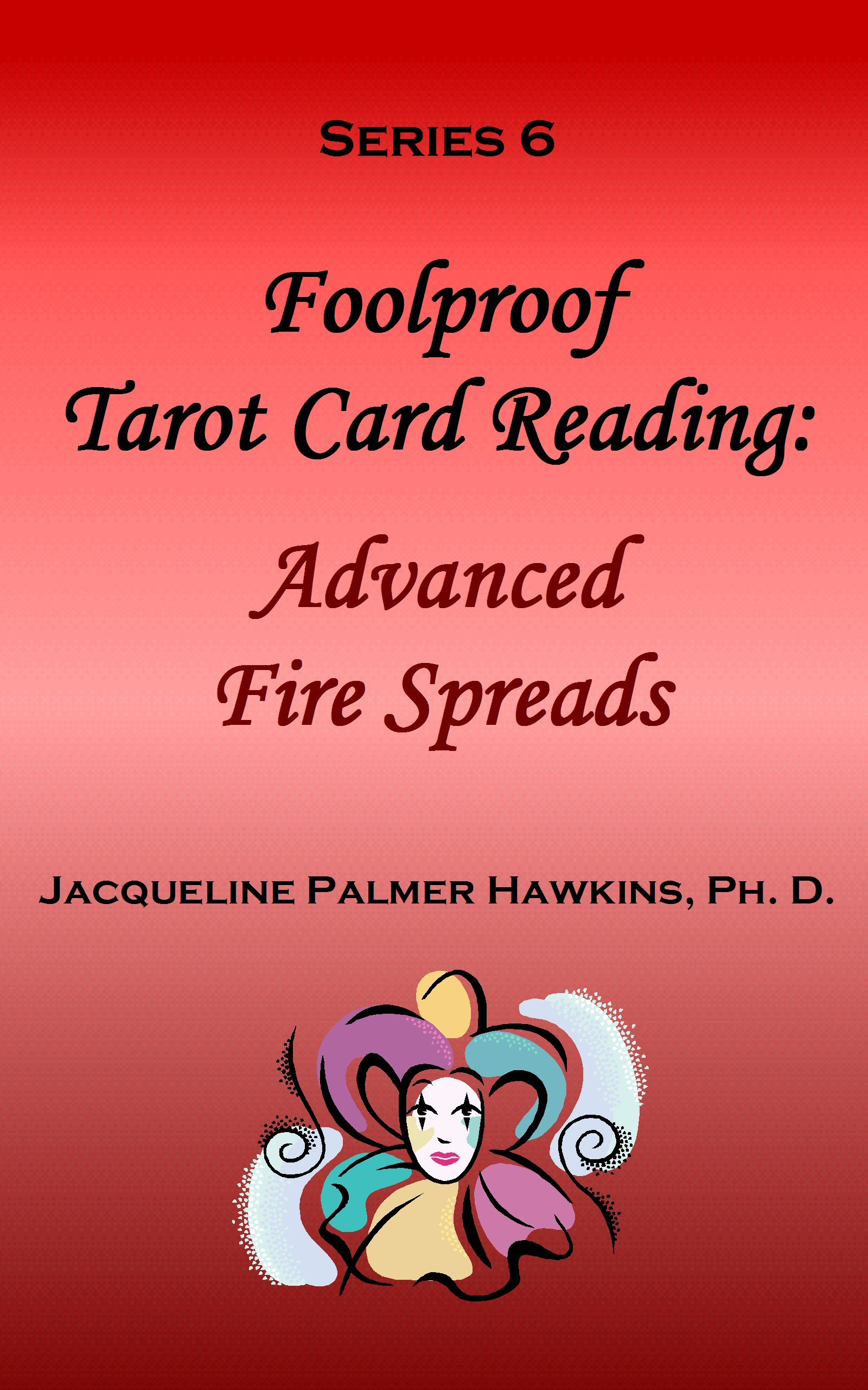 Foolproof Tarot Card Reading: Advanced Fire Speads - Series 6 By: Jacqueline Hawkins