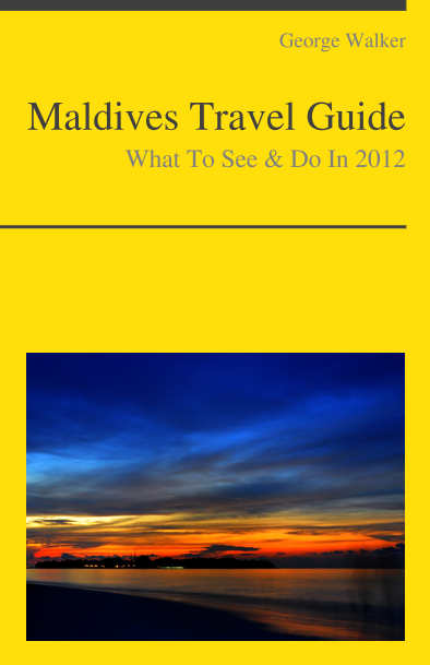 Maldives Travel Guide - What To See & Do By: George Walker