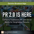 PR 2.0 Is Here: Combine Traditional PR with Social Media for Heightened Results By: Deirdre K. Breakenridge