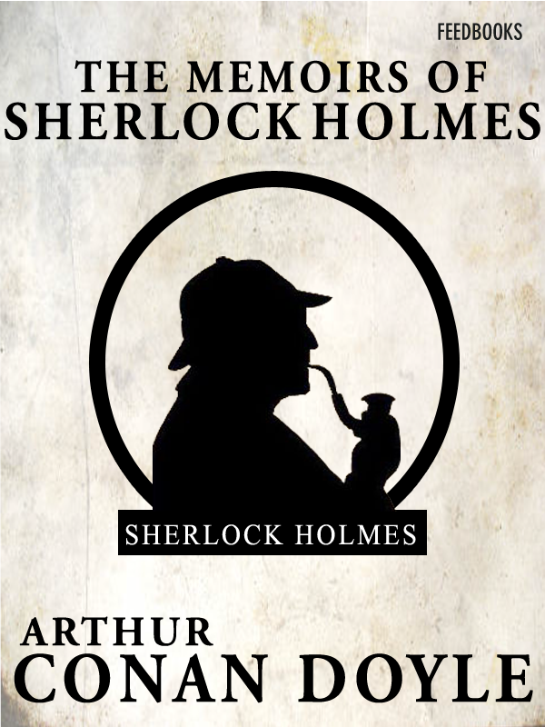 The Memoirs of Sherlock Homes By: Arthur Conan Doyle