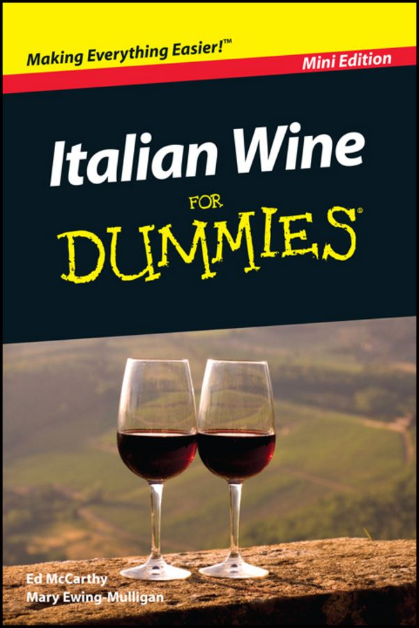 Italian Wine For Dummies®, Mini Edition By: Edward McCarthy,Mary Ewing-Mulligan