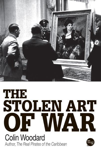 The Stolen Art of War By: Colin Woodard