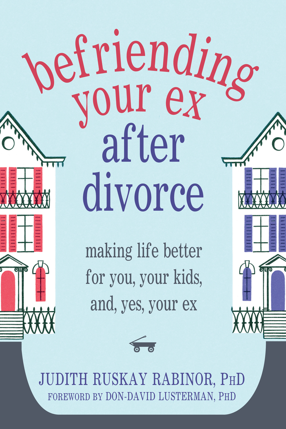 Befriending Your Ex after Divorce By: Judith Ruskay Rabinor, PhD