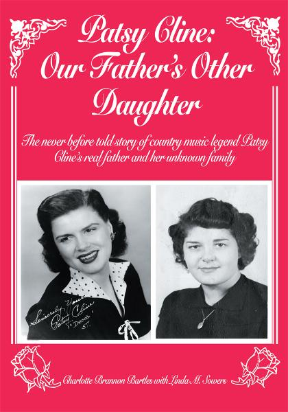 PATSY CLINE: OUR FATHER'S OTHER DAUGHTER By: Charlotte Brannon Bartles with Linda M. Sowders