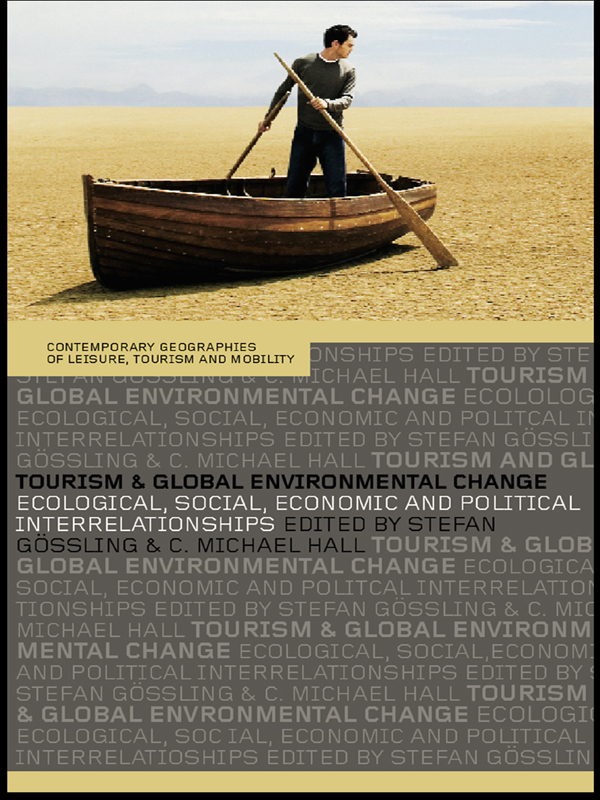 Tourism and Global Environmental Change Ecological,  Economic,  Social and Political Interrelationships
