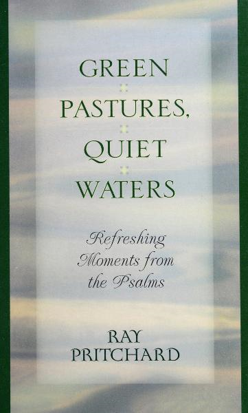 Green Pastures, Quiet Waters: By: Ray Pritchard