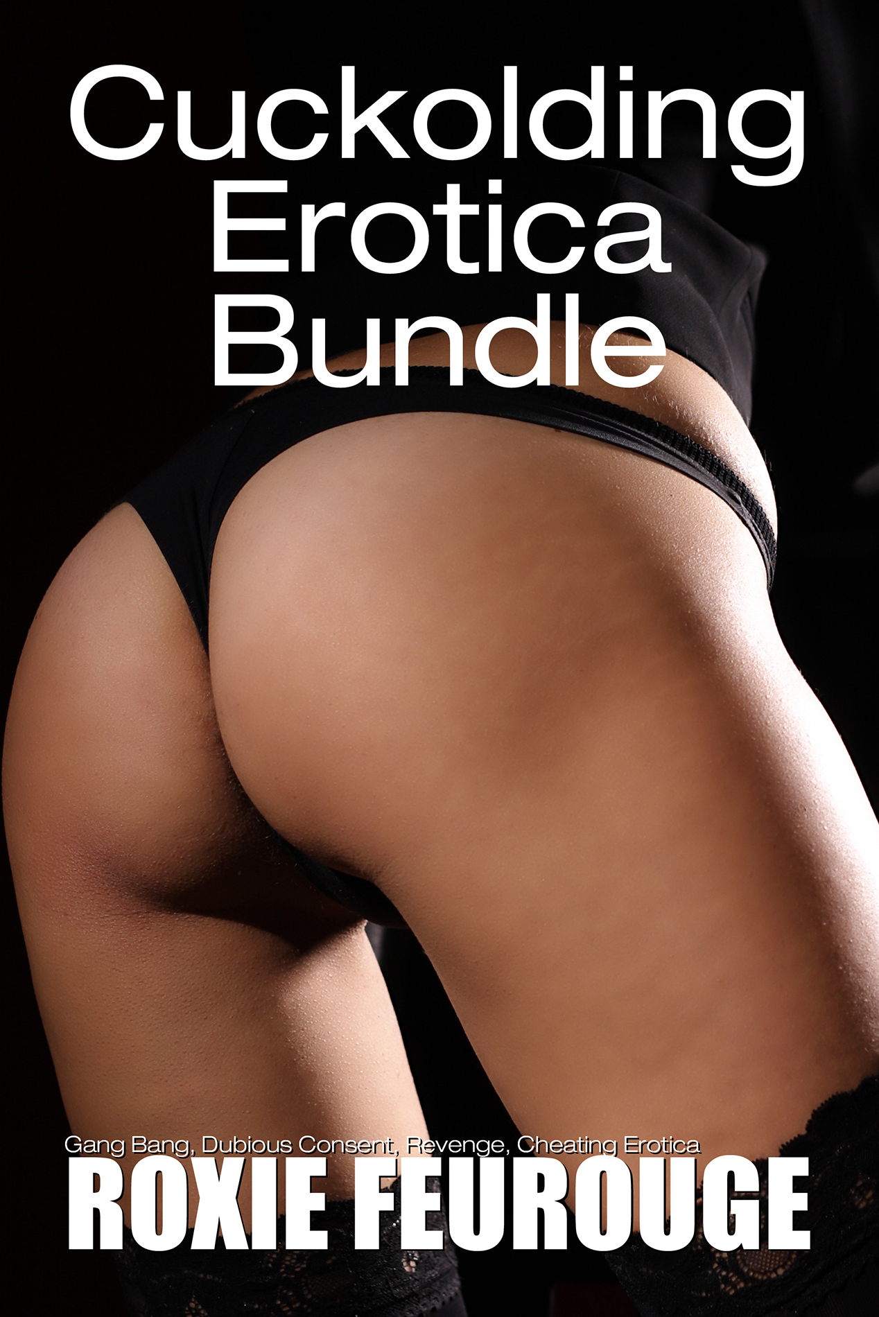 Cuckolding Erotica Bundle (Gang Bang, Dubious Consent, Revenge, Cheating Erotica)