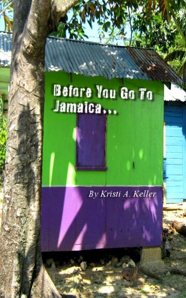 Before You Go To Jamaica... By: Kristi Keller