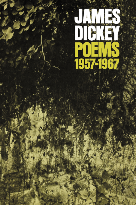Poems, 1957-1967 By: James Dickey