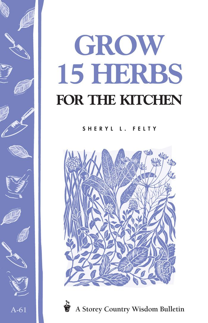 Grow 15 Herbs for the Kitchen By: Sheryl L. Felty
