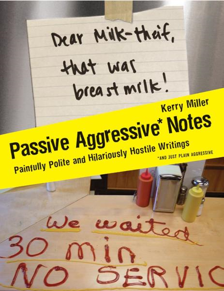 Passive Aggressive Notes By: Kerry Miller