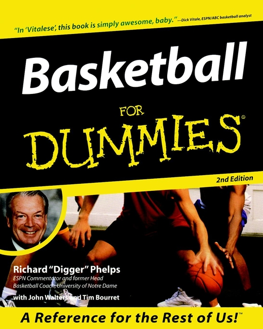 Basketball For Dummies By: Richard Phelps