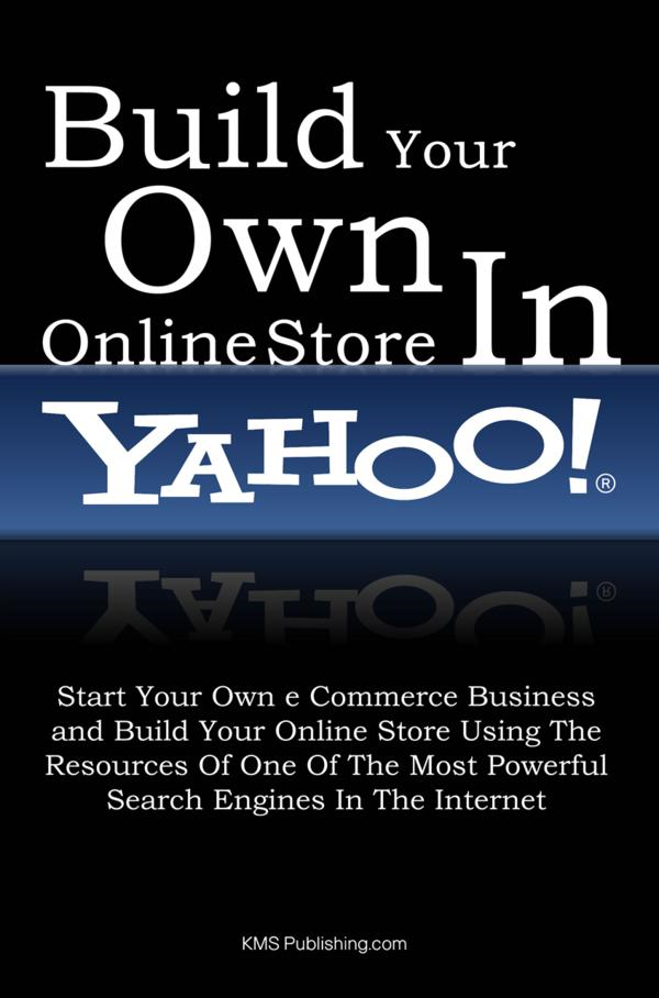 Build Your Own Online Store In Yahoo By: KMS Publishing