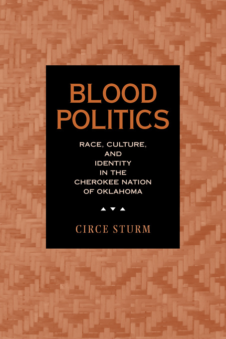 Blood Politics: Race, Culture, and Identity in the Cherokee Nation of Oklahoma