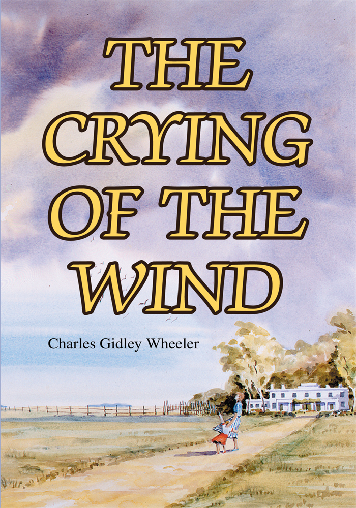 The Crying of the Wind By: Charles Gidley Wheeler, Susan Moila Gidley Wheeler