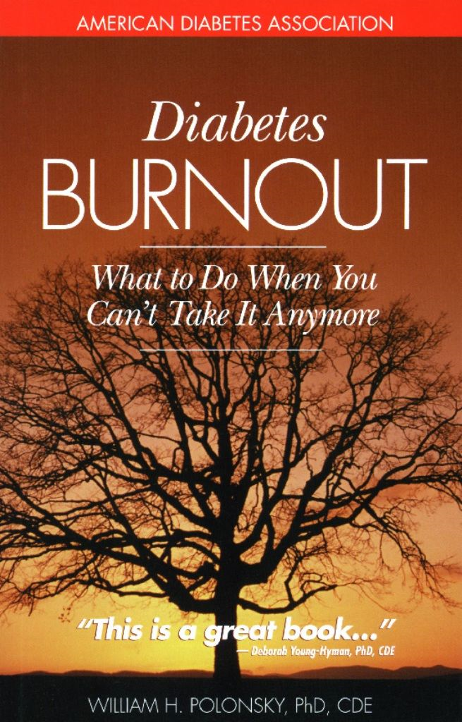 Diabetes Burnout By: William H. Polonsky, Ph.D.