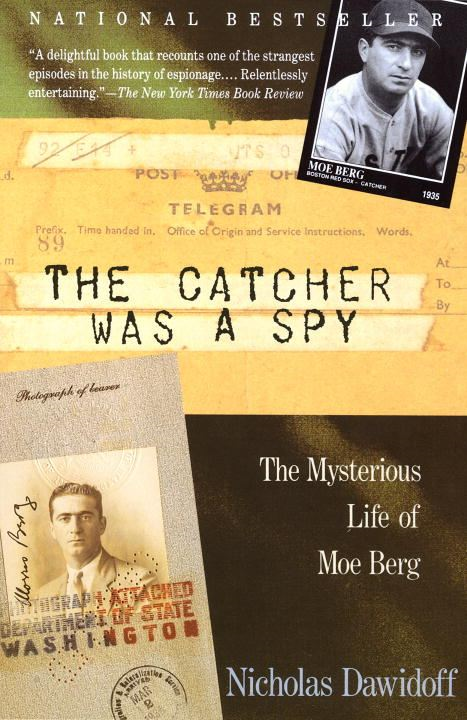 The Catcher Was a Spy By: Nicholas Dawidoff