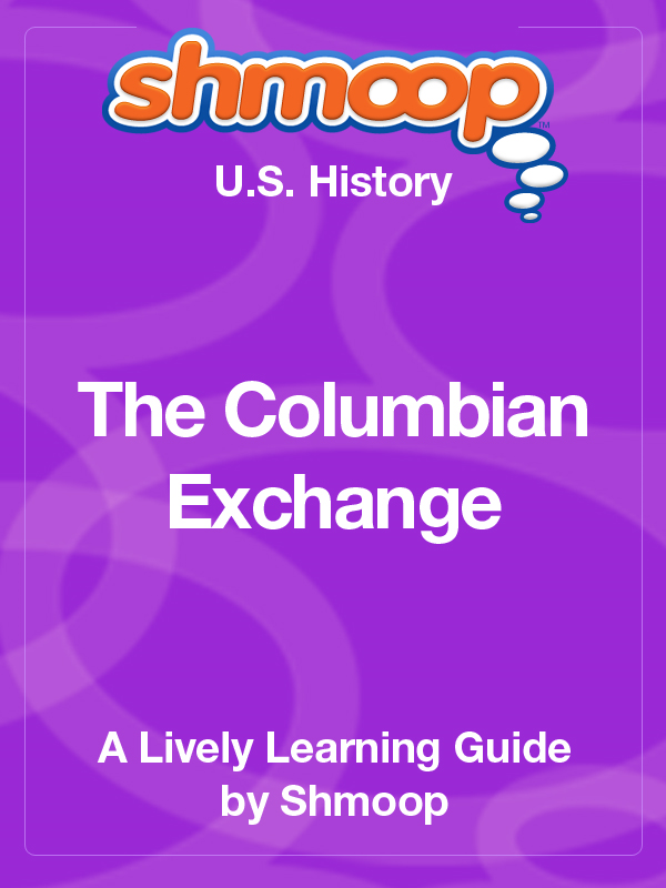 Shmoop US History Guide: The Columbian Exchange By: Shmoop